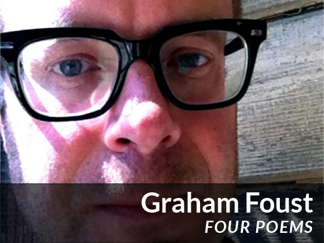 Graham Foust: Four Poems