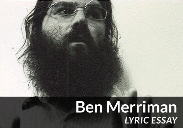Ben Merriman (Experimental Essay)